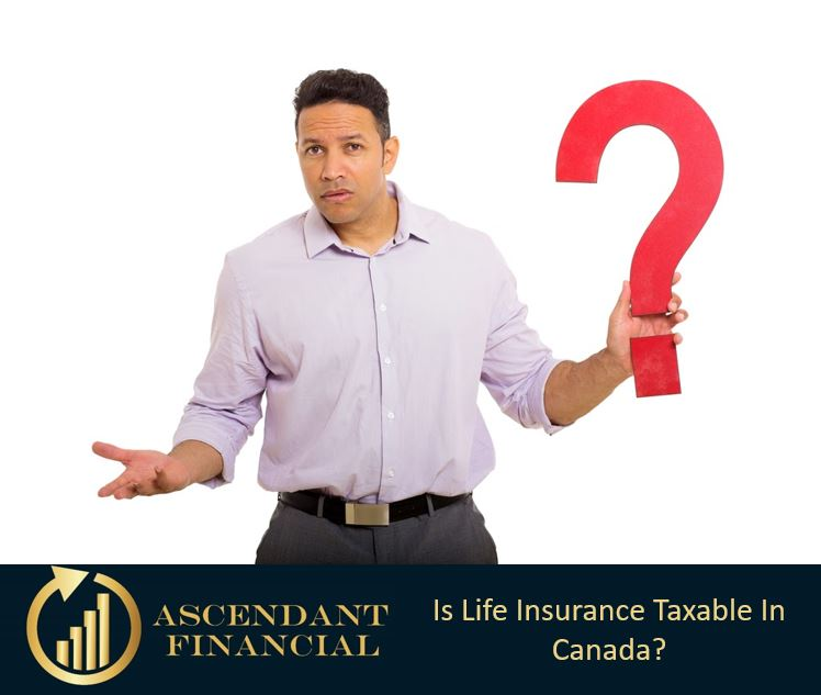 Is Life Insurance Taxable In Canada?